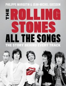 """The Rolling Stones: All the Songs, the Story Behind Every Track,"" a guide to the songbook of the iconic rock band."